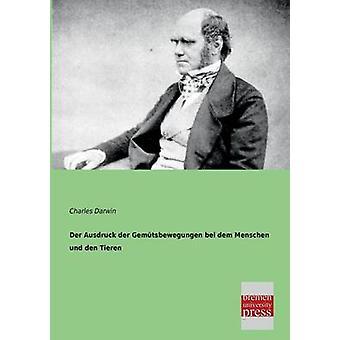 Der Ausdruck Der Gemutsbewegungen Bei Dem Menschen Und Den Tieren by Darwin & Charles