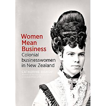 Women Mean Business  Colonial businesswomen in New Zealand by Catherine Bishop