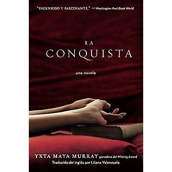 La Conquista - Una Novela by Yxta Maya Murray - 9780060515768 Book