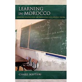 Learning in Morocco - Language Politics and the Abandoned Educational