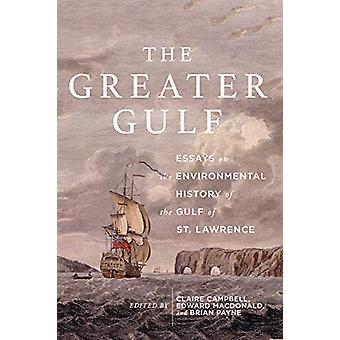 The Greater Gulf - Essays on the Environmental History of the Gulf of