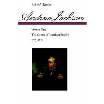 Andrew Jackson - Volume 1 - The Course of American Empire - 1767-1821 b