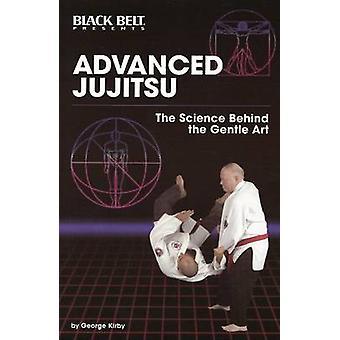 Advanced Jujitsu - The Science Behind the Gentle Art by George Kirby -