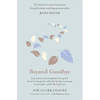 Beyond Goodbye - A practical and compassionate guide to surviving grie