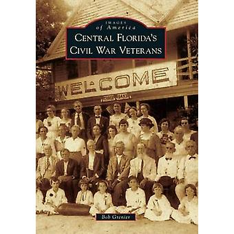 Central Florida's Civil War Veterans by Bob Grenier - 9781467112024 B