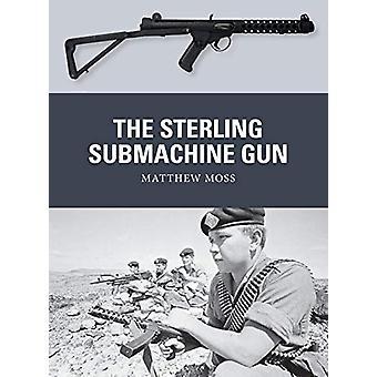The Sterling Submachine Gun by Matthew Moss - 9781472828088 Book