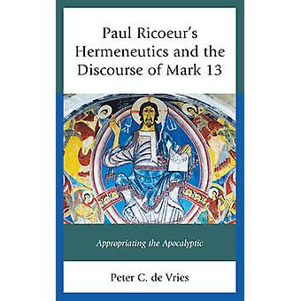 Paul Ricoeur-apos;s Hermeneutics and the Discourse of Mark 13 - Appropriati