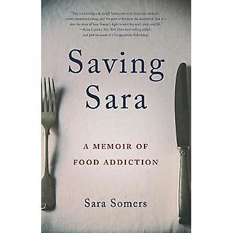 Saving Sara - A Memoir of Food Addiction by Sara Somers - 978163152846