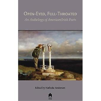 Open-Eyed - Full-Throated - An Anthology of American/Irish Poets by Na