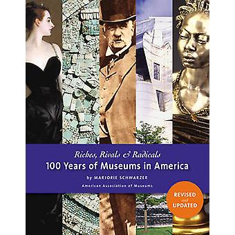 Riches - Rivals and Radicals - 100 Years of Museums in America by Marj