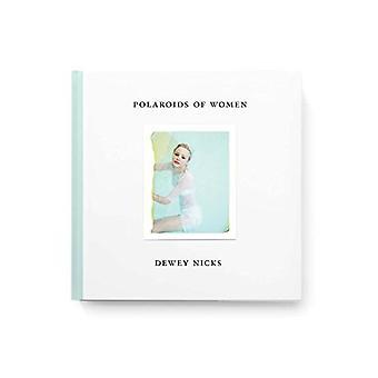 Dewey Nicks - Polaroids of Women by Dewey Nicks - 9781942884347 Book