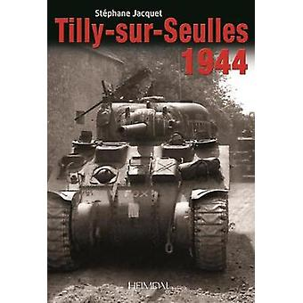 Tilly-Sur-Seulles 1944 by Stephane Jacquet - 9782840485261 Book