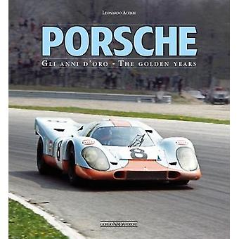 Porsche - Gli Anni D'Oro/The Golden Years by Leonardo Acerbi - 9788879
