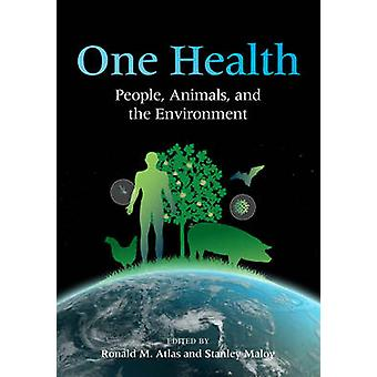 One Health - People - Animals - and the Environment by Ronald M. Atlas