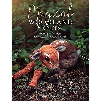 Magical Woodland Knits - Knitting patterns for 12 wonderfully lifelike