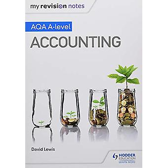 My Revision Notes - AQA A-level Accounting by David Lewis - 9781510449