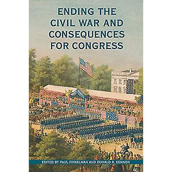 Ending the Civil War and Consequences for Congress by Paul Finkelman