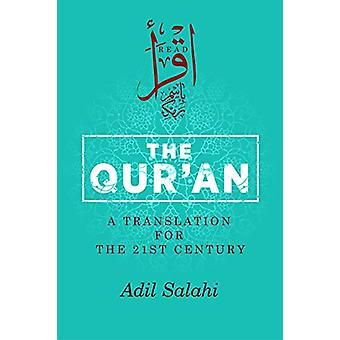 The Qur'an - A Translation for the 21st Century by Adil Salahi - 97808