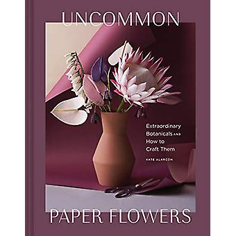 Uncommon Paper Flowers by Kate Alarcon - 9781452176932 Book