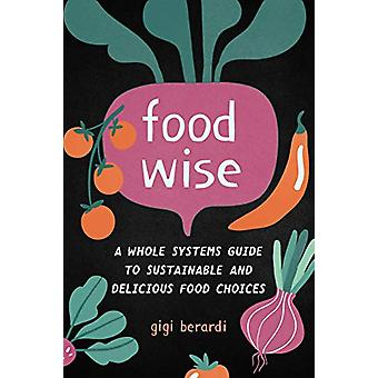 FoodWise - A Whole Systems Guide to Sustainable and Delicious Food Cho