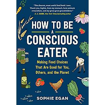 How to be a Conscious Eater - Making Food Choices That Are Good for Yo
