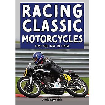 Racing Classic Motorcycles - Eerst moet je eindigen door Andy Reynolds