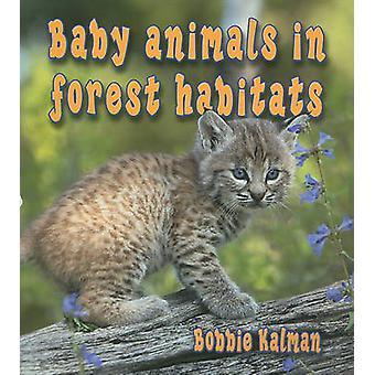 Baby dieren in Forest Habitats door Bobbie Kalman