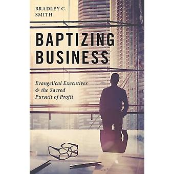 Baptizing Business by Smith & Bradley C. Private Investor
