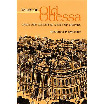 Tales of Old Odessa - Crime and Civility in a City of Thieves by Rosha