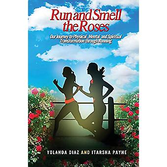 Run and Smell the Roses by Yolanda Diaz - 9780991228553 Book