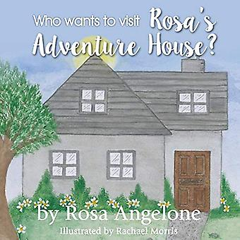 Who Wants to Visit Rosa's Adventure House? by Rosa Angelone - 9780994