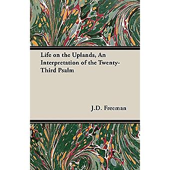 Life on the Uplands - An Interpretation of the Twenty-Third Psalm by