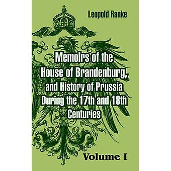 Memoirs of the House of Brandenburg - and History of Prussia During t