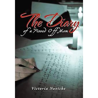 The Diary of a Pissed Off Mom by Victoria Novicke - 9781477144527 Book