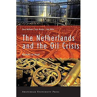 The Netherlands and the Oil Crisis - Business as Usual by Duco Hellema