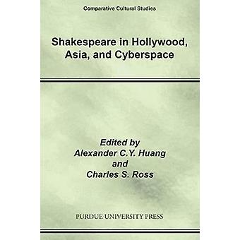 Shakespeare in Hollywood Asia and Cyberspace by Edited by Alexander C Y Huang & Edited by Charles Stanley Ross