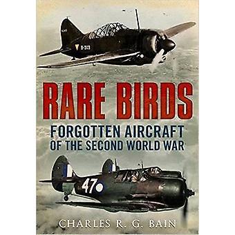 Rare Birds Forgotten Aircraft of the Second World War