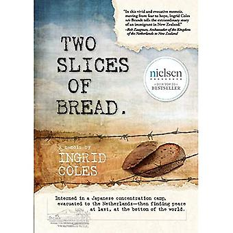 Two Slices of Bread: Interned in a Japanese concentration camp, evacuated to the Netherlands, then finding peace at last at the bottom of t