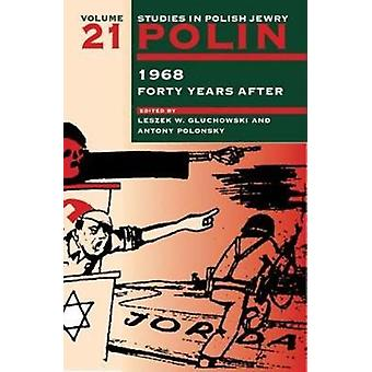 Polin Studies in Polish Jewry Volume 21  1968 Forty Years After by Edited by Leszek W Gluchowski & Edited by Antony Polonsky