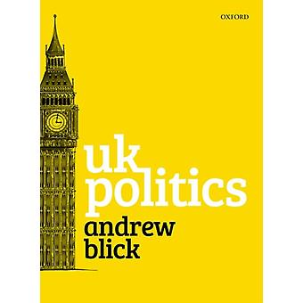 UK Politics by Blick & Andrew Head of the Department of Political Economy and Reader in Politics and Contemporary History & Head of the Department of Political Economy and Reader in Politics and Contemporary History