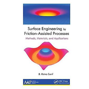 Surface Engineering by FrictionAssisted Processes Methods Materials and Applications