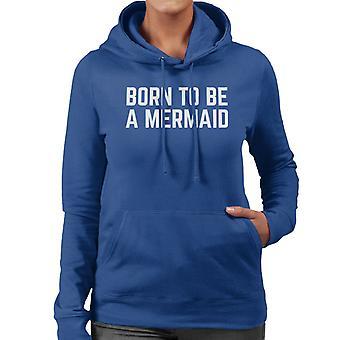 Né pour être Hooded Sweatshirt une sirène féminines