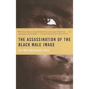 The Assassination of the Black Male Image by Earl Ofari Hutchinson -