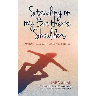 Standing on My Brother's Shoulders by Tara J. Lal - 9781780289021 Book