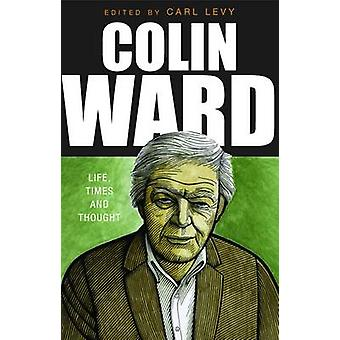 Colin Ward - Life - Times and Thought by Carl Levy - 9781907103735 Book
