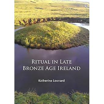 Ritual in Late Bronze Age Ireland - Material Culture - Practices - Lan