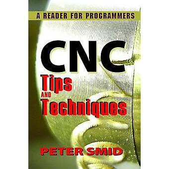 CNC Tips and Techniques - A Reader for Programmers by Peter Smid - 978