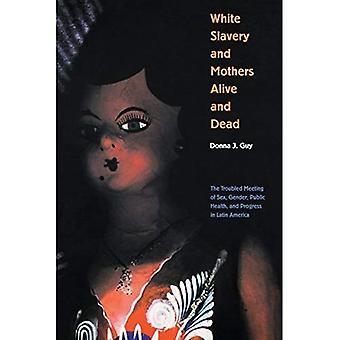 L'esclavage blanc et mères vivants et morts: la séance troublée du sexe, sexe, santé publique et progrès en Latin...