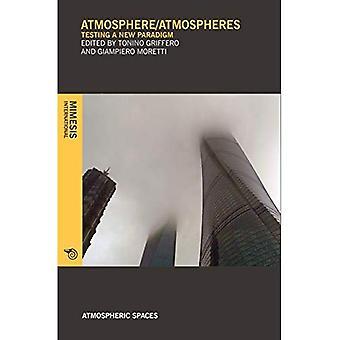 Atmosphere/Atmospheres: Testing A New Paradigm (Atmospheric Spaces)