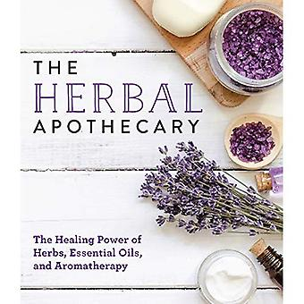 The Herbal Apothecary: The Healing Power of Herbs, Essential Oils, and Aromatherapy
